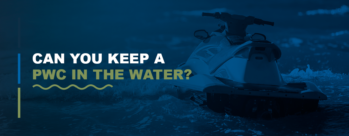 Can You Keep a PWC in the Water?