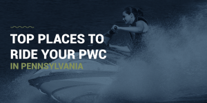 Top Places to Ride Your PWC in Pennsylvania