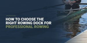 How to choose the right rowing dock for professional rowing