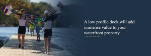 Low profile docks add value to your property