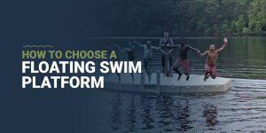 How to choose a floating swim platform
