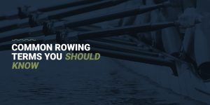 Common rowing terms you should know