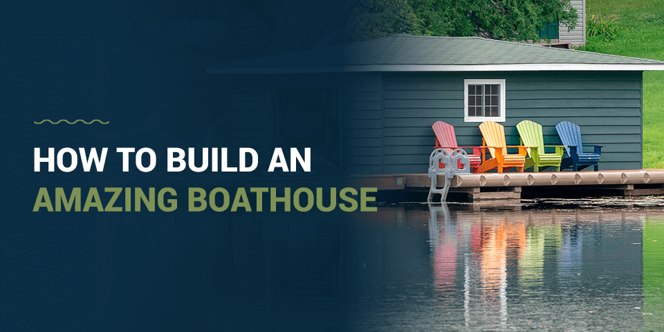 How to build an amazing boathouse