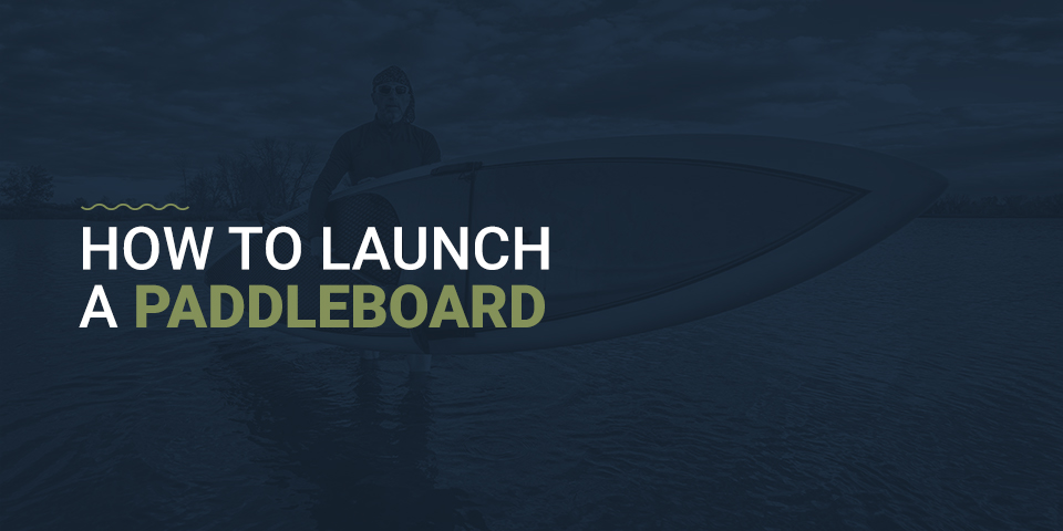 How to Launch a Paddleboard