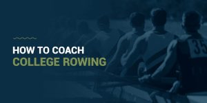How to Coach College Rowing